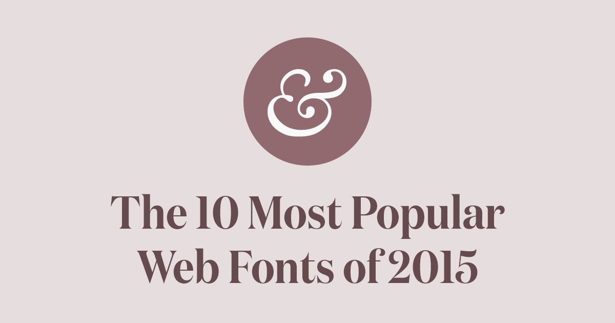 The 10 Most Popular Web Fonts Of 2015 And You Should Consider Using Instead Typewolf
