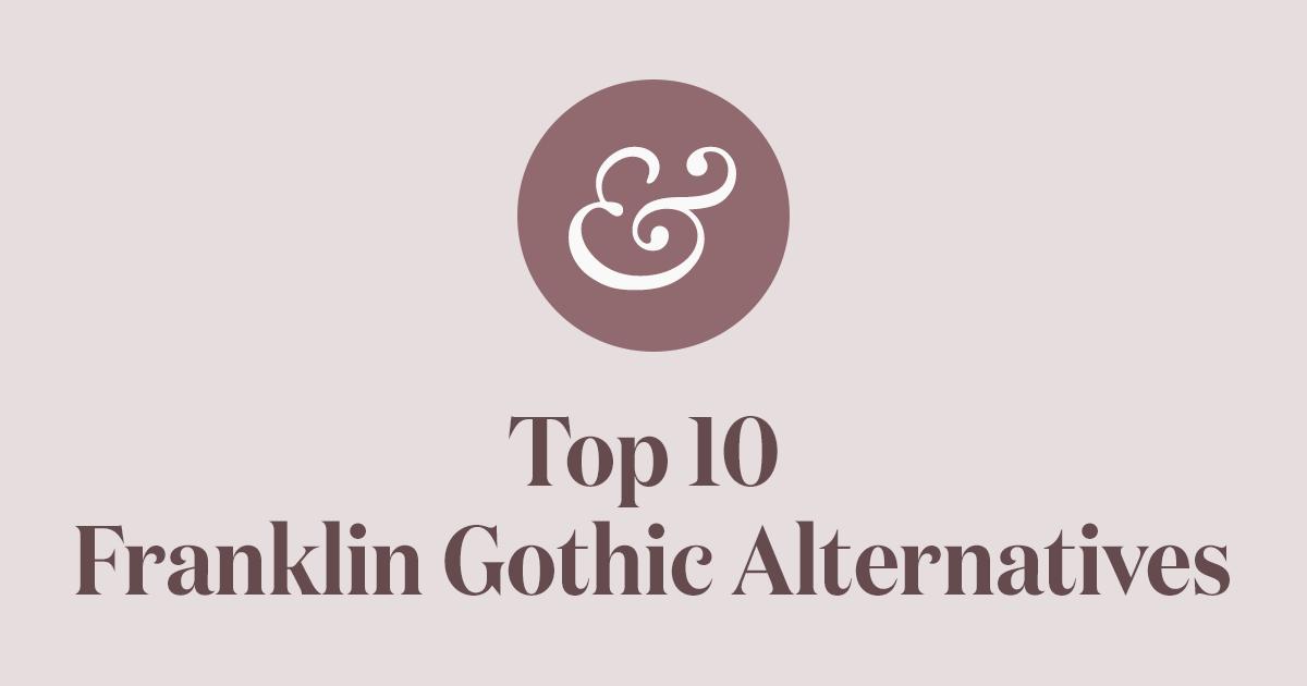 Top 10 Franklin Gothic Alternatives for 2019 · Typewolf