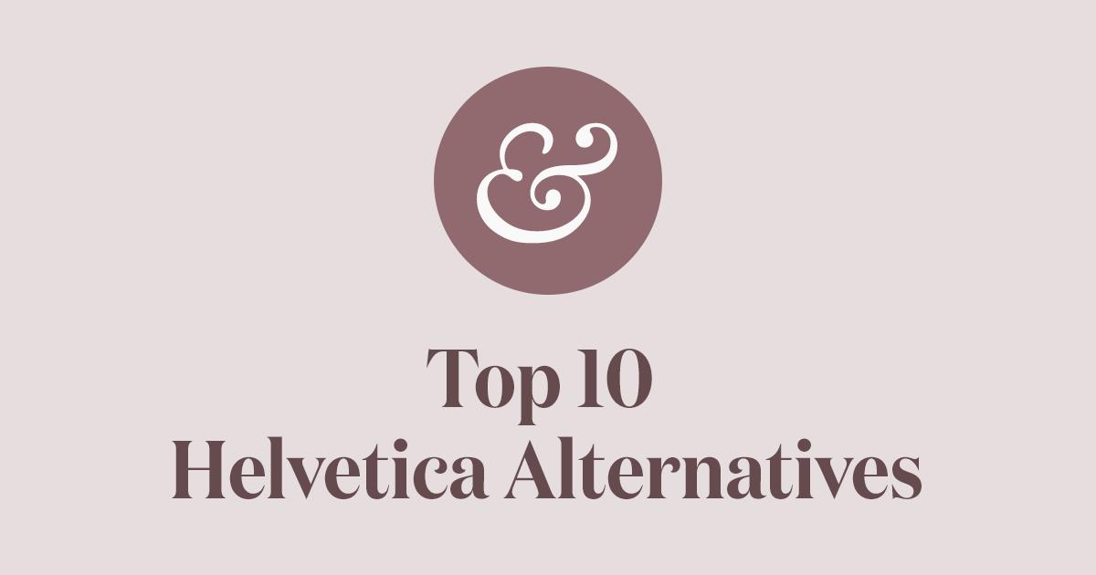 Top 10 Helvetica Alternatives for 2019 · Typewolf