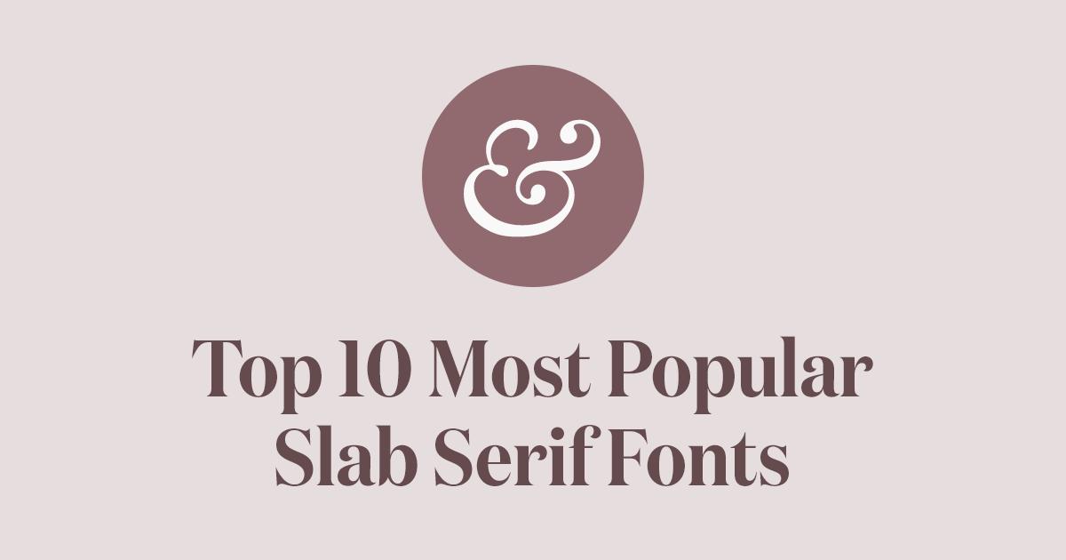 Top 10 Most Popular Slab Serif Fonts of 2019 · Typewolf